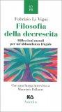 FILOSOFIA DELLA DECRESCITA Riflessioni morali per un'abbondanza frugale di Fabrizio Li Vigni