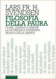 FILOSOFIA DELLA PAURA Come, quando e perché la sicurezza è diventata nemica della libertà di Lars Svendsen