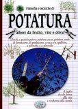 Filosofia e Tecniche di Potatura Alberi da Frutto, Vite e Olivo  - Libro