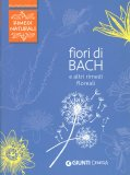Fiori di Bach e Altri Rimedi Floreali - Libro