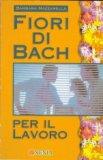 Fiori di bach per il lavoro  - Libro