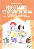Fisco Amico per Creativi in Cucina - Libro