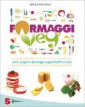 FORMAGGI VEG Latte, yogurt e formaggi vegetali fatti in casa di Grazia Cacciola