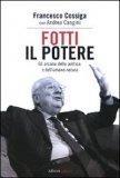 FOTTI IL POTERE Gli arcana della politica e dell'umana natura di Andrea Cangini, Francesco Cossiga