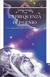 LA FREQUENZA DEL GENIO Un manuale per la mente cosmica di John J. Falcone