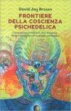 Frontiere della Coscienza Psichedelica — Libro