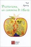 Fruttarismo, un Cammino di Libertà  - Libro