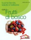 Buona Tavola, Salute e Bellezza con i Frutti di Bosco — Libro