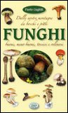 Funghi - Dalle Nostre Montagne da Boschi e Prati