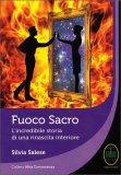 FUOCO SACRO — L'incredibile storia di una rinascita interiore di Silvia Salese