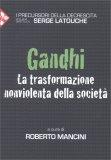 LA TRASFORMAZIONE NON VIOLENTA DELLA SOCIETà di Roberto Mancini, Gandhi