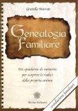 GENEALOGIA FAMILIARE Un quaderno di memorie per scoprire le radici della propria anima di Graziella Mairate