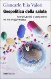 GEOPOLITICA DELLA SALUTE  — Farmaci, sanità e popolazione nel mondo globalizzato di Giancarlo Elia Valori