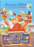 Geronimo Stilton in Vacanza nel Tempo - Super Banchetto nell'Antica Roma - Libro