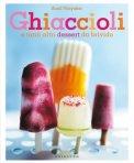 Ghiaccioli e Tanti altri Dessert da Brivido  - Libro