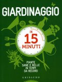 Giardinaggio in 15 Minuti  - Libro