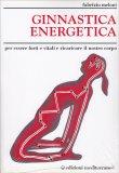 GINNASTICA ENERGETICA Per essere forti e vitali e ricaricare il nostro corpo di Fabrizio Meloni