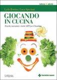 GIOCANDO IN CUCINA Come insegnare ai bambini che il cibo buono è quello di casa di Luca Speciani, Lyda Bottino