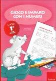 Gioco e Imparo con i Numeri - Classe 1°  - Libro
