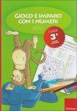 Gioco e Imparo con i Numeri - Classe 3°  - Libro