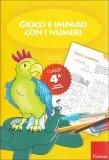 Gioco e Imparo con i Numeri - Classe 4°  - Libro