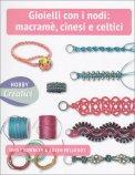 Gioielli con i Nodi: Macramè, Cinesi e Celtici - Libro