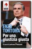 Enzo Tortora. Per una Giustizia Giusta