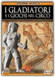 I Gladiatori e i Giochi nel Circo
