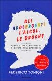 Gli Adolescenti, l'Alcol, le Droghe  - Libro