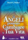 Gli Angeli possono cambiare la tua Vita  - Libro