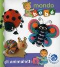 Gli Animaletti - Mondo Bebè  - Libro
