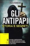 Gli Antipapi - Storia e Segreti  - Libro