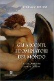 GLI ARCONTI, I DOMINATORI DEL MONDO Il male occulto tra Satana e Lucifero di Federico Bellini