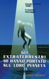 Gli Extraterrestri mi hanno portato sul loro Pianeta  - Libro