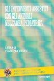 Gli Interventi Assistiti con Gli Animali nell'area Pediatrica - Libro
