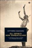 Gli Spiriti Non Dimenticano  - Libro