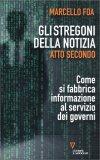 GLI STREGONI DELLA NOTIZIA Come si fabbrica informazione al servizio dei governi di Marcello Foa