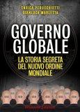 GOVERNO GLOBALE La storia segreta del Nuovo Ordine Mondiale di Enrica Perucchietti, Gianluca Marletta
