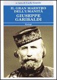 IL GRAN MAESTRO DELL'UMANITà: GIUSEPPE GARIBALDI di Carlo Gentile