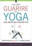 Guarire con lo Yoga della Medicina Energetica - Libro