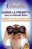 Guérir la Presbytie Avec la Méthode Bates  - Libro