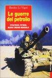 LE GUERRE DEL PETROLIO — Strategie, potere, nuovo ordine mondiale di Benito Li Vigni