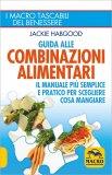 GUIDA ALLE COMBINAZIONI ALIMENTARI Il manuale più semplice e pratico per scegliere cosa mangiare di Jackie Habgood