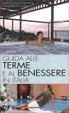 Guida alle Terme e al Benessere in Italia - Libro
