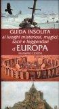Guida Insolita ai Luoghi Misteriosi, Magici, Sacri e Leggendari d'Europa
