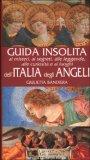 Guida Insolita ai Misteri, ai Segreti, ... e ai Luoghi dell'Italia degli Angeli