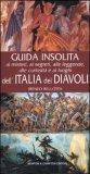 Guida Insolita ai Misteri, ai Segreti... e ai Luoghi dell'Italia dei Diavoli