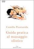 GUIDA PRATICA AL MASSAGGIO OLISTICO Libro + DVD di Camilla Piantanida