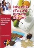 Guida Pratica all'uso degli Integratori nello Sport  - Libro