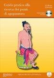 Guida Pratica alla Ricerca dei Punti di Agopuntura + DVD